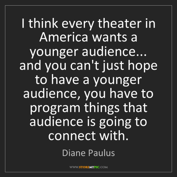 Diane Paulus: I think every theater in America wants a younger audience......