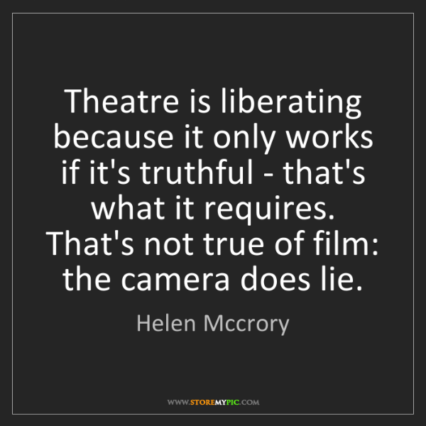 Helen Mccrory: Theatre is liberating because it only works if it's truthful...