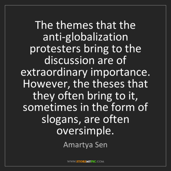 Amartya Sen: The themes that the anti-globalization protesters bring...