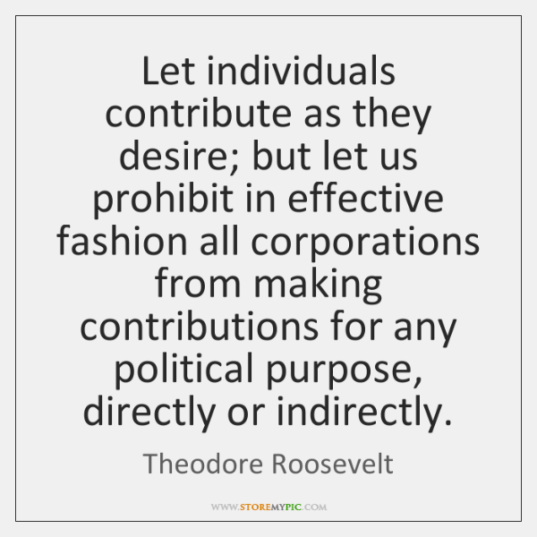 Let individuals contribute as they desire; but let us prohibit in effective ...