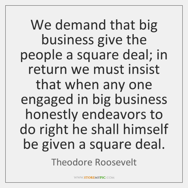 We demand that big business give the people a square deal; in ...