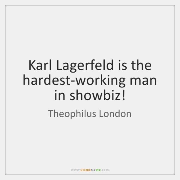 Karl Lagerfeld is the hardest-working man in showbiz!
