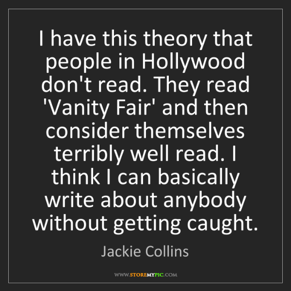 Jackie Collins: I have this theory that people in Hollywood don't read....