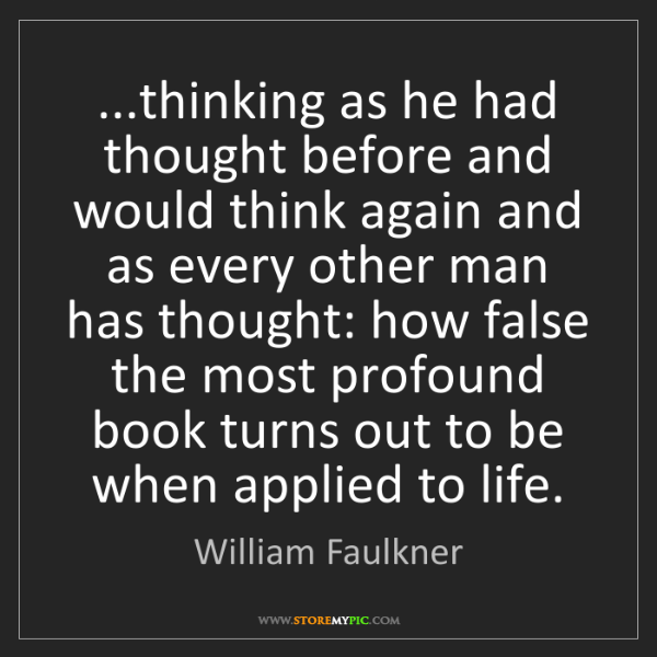 William Faulkner: ...thinking as he had thought before and would think...