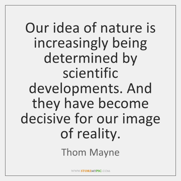 Our idea of nature is increasingly being determined by scientific developments. And ...