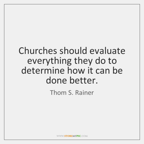 Churches should evaluate everything they do to determine how it can be ...