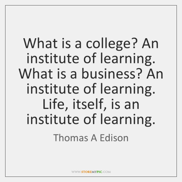 What is a college? An institute of learning. What is a business? ...