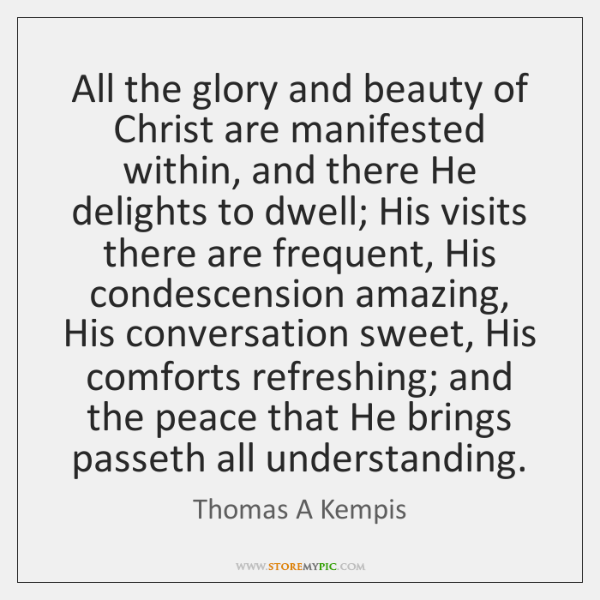 All the glory and beauty of Christ are manifested within, and there ...