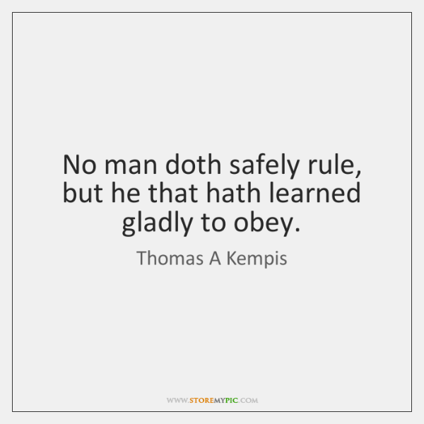No man doth safely rule, but he that hath learned gladly to ...