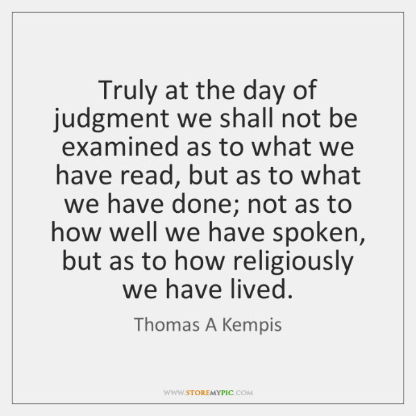 Truly at the day of judgment we shall not be examined as ...