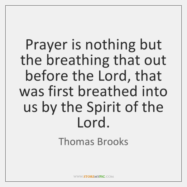 Prayer is nothing but the breathing that out before the Lord, that ...