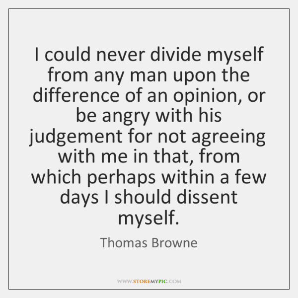 I could never divide myself from any man upon the difference of ...