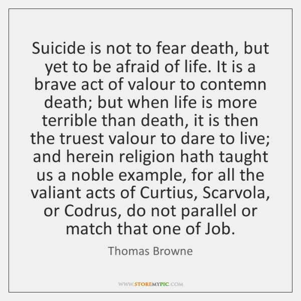 Suicide is not to fear death, but yet to be afraid of ...
