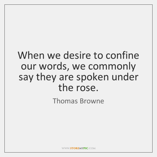 When we desire to confine our words, we commonly say they are ...