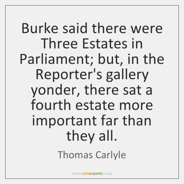 Burke said there were Three Estates in Parliament; but, in the Reporter's ...