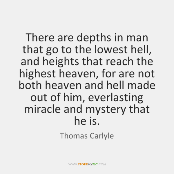 There are depths in man that go to the lowest hell, and ...