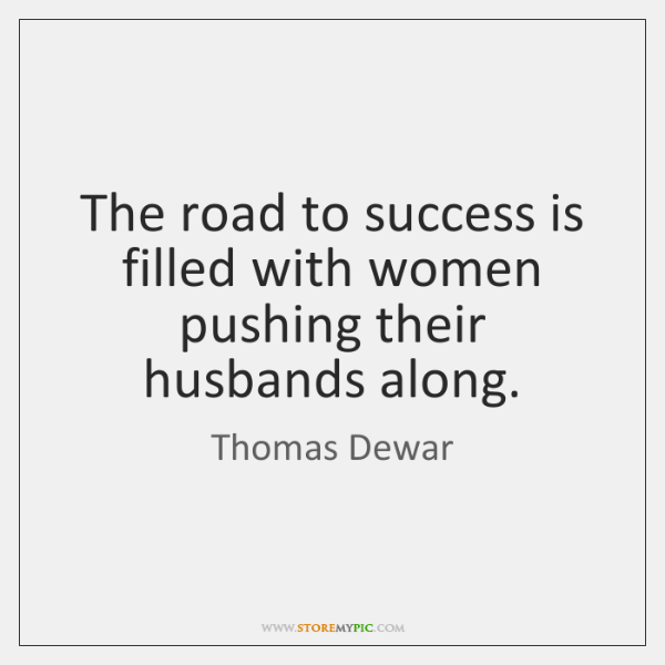 The road to success is filled with women pushing their husbands along.