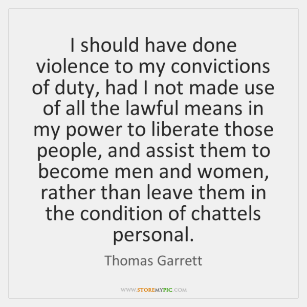I should have done violence to my convictions of duty, had I ...