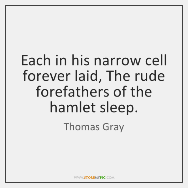 Each in his narrow cell forever laid, The rude forefathers of the ...