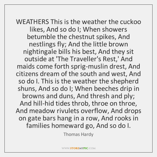 WEATHERS This is the weather the cuckoo likes, And so do I; ...