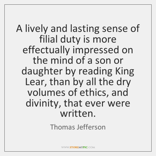 A lively and lasting sense of filial duty is more effectually impressed ...