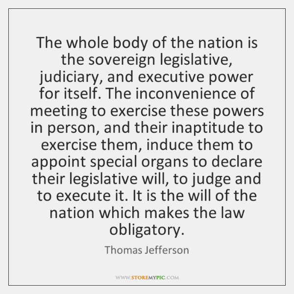 The whole body of the nation is the sovereign legislative, judiciary, and ...