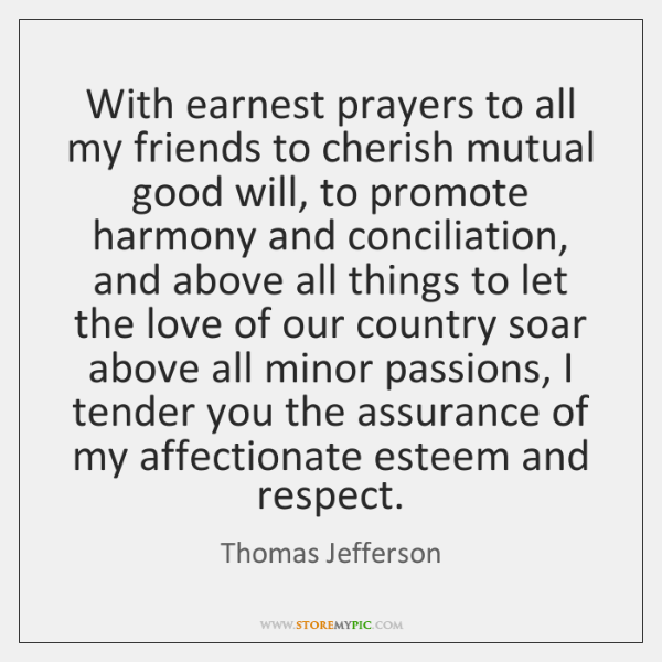 With earnest prayers to all my friends to cherish mutual good will, ...