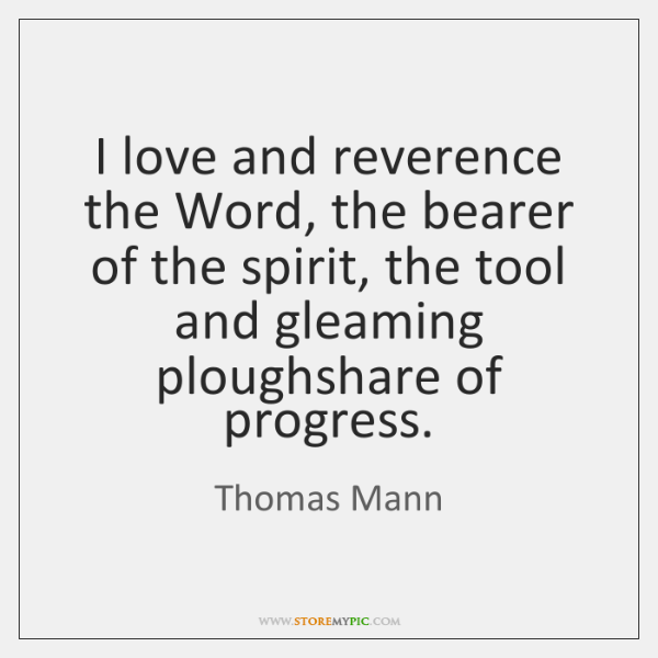 I love and reverence the Word, the bearer of the spirit, the ...