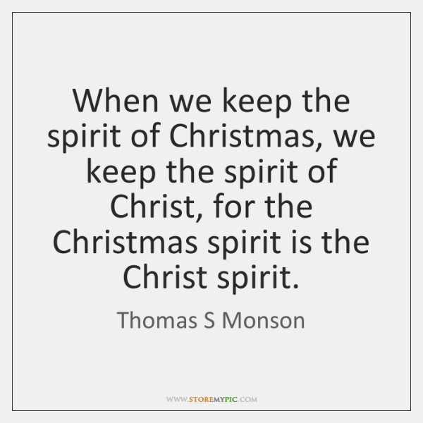 When we keep the spirit of Christmas, we keep the spirit of ...
