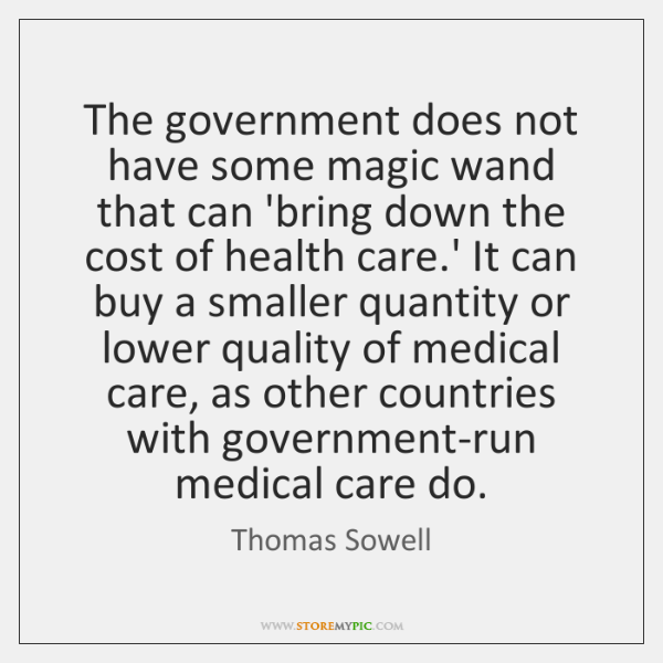 The government does not have some magic wand that can 'bring down ...