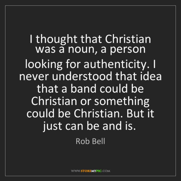 Rob Bell: I thought that Christian was a noun, a person looking...