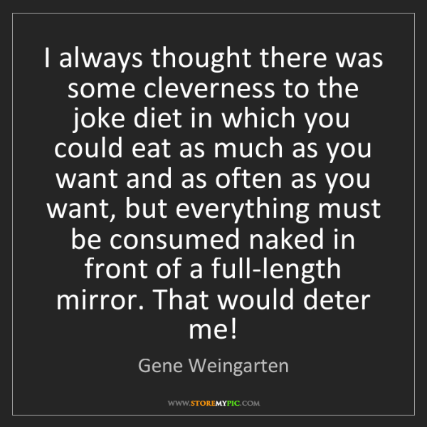 Gene Weingarten: I always thought there was some cleverness to the joke...