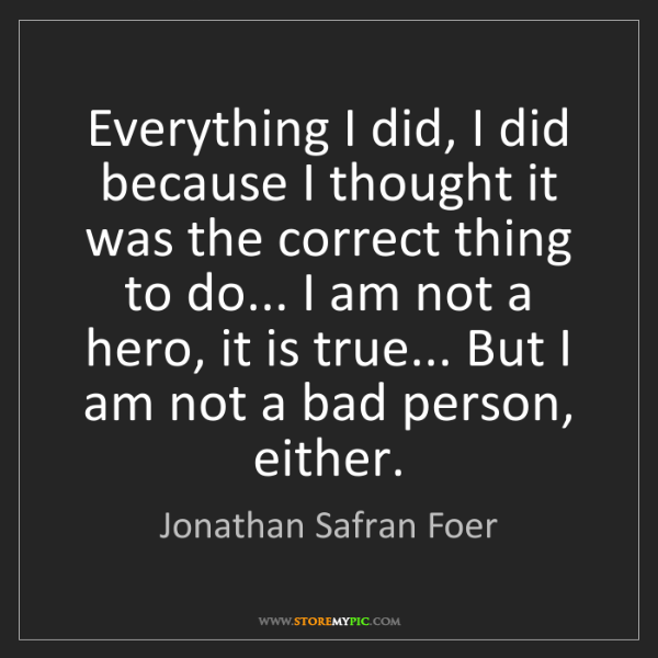 Jonathan Safran Foer: Everything I did, I did because I thought it was the...