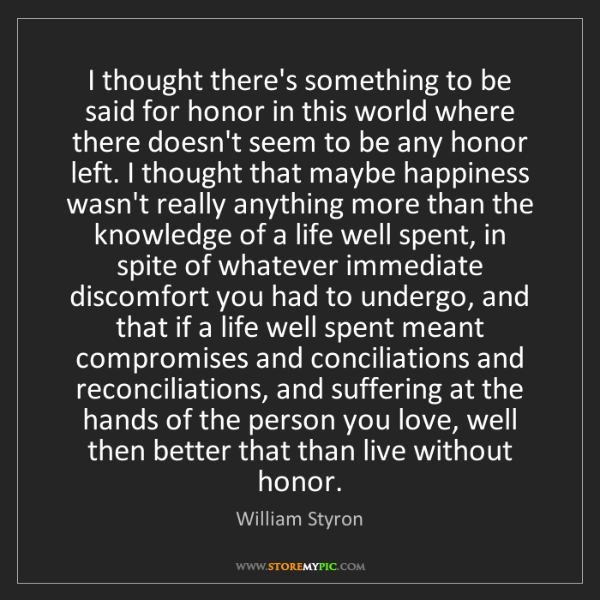 William Styron: I thought there's something to be said for honor in this...