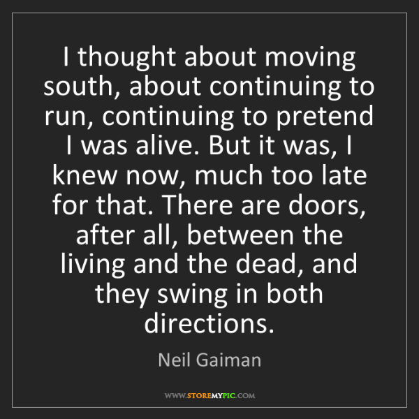Neil Gaiman: I thought about moving south, about continuing to run,...