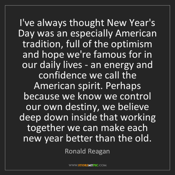Ronald Reagan: I've always thought New Year's Day was an especially...