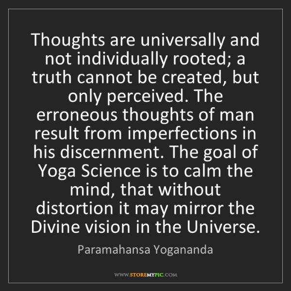 Paramahansa Yogananda: Thoughts are universally and not individually rooted;...