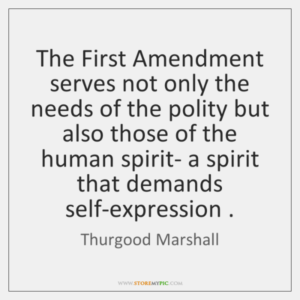 The First Amendment serves not only the needs of the polity but ...