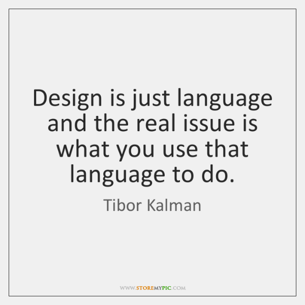Design is just language and the real issue is what you use ...