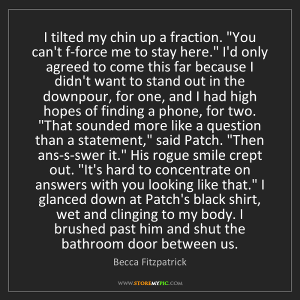 """Becca Fitzpatrick: I tilted my chin up a fraction. """"You can't f-force me..."""