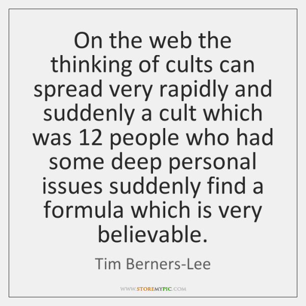 On the web the thinking of cults can spread very rapidly and ...