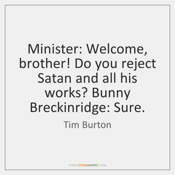 Minister: Welcome, brother! Do you reject Satan and all his works? Bunny ...