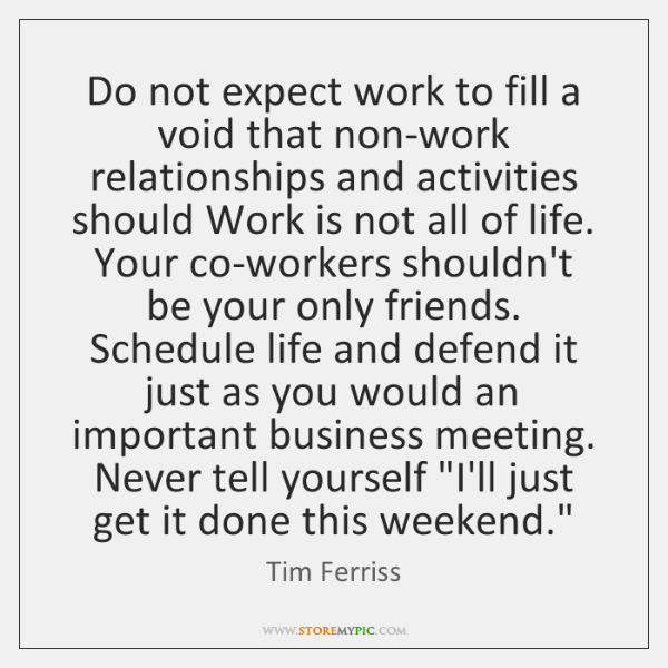 Do not expect work to fill a void that non-work relationships and ...