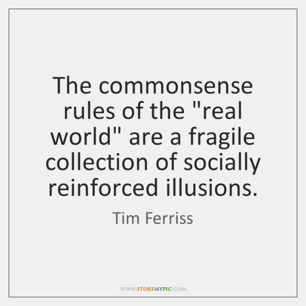 """The commonsense rules of the """"real world"""" are a fragile collection of ..."""