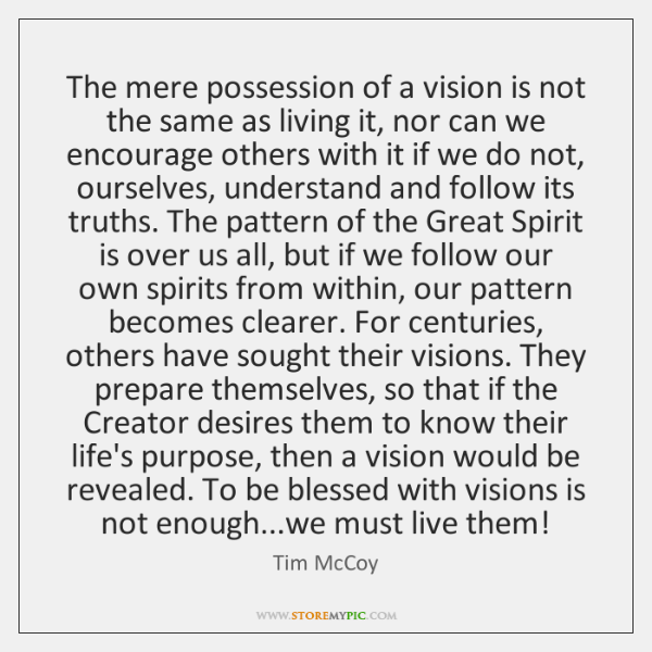 The mere possession of a vision is not the same as living ...