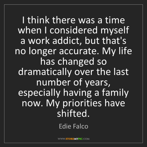 Edie Falco: I think there was a time when I considered myself a work...