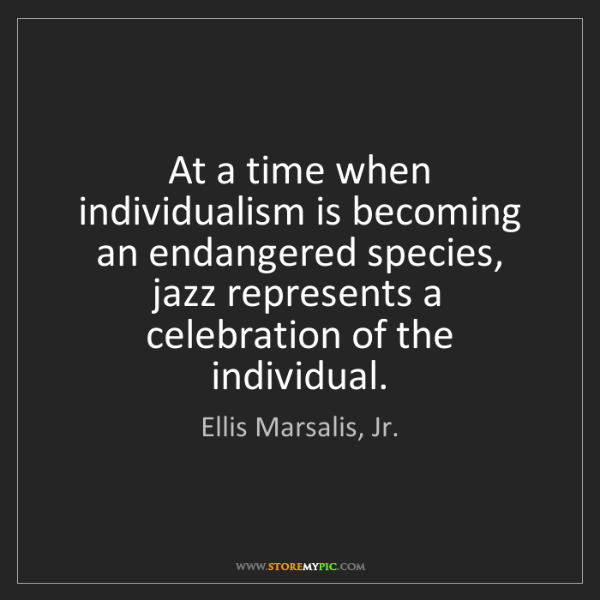 Ellis Marsalis, Jr.: At a time when individualism is becoming an endangered...