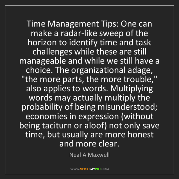 Neal A Maxwell: Time Management Tips: One can make a radar-like sweep...