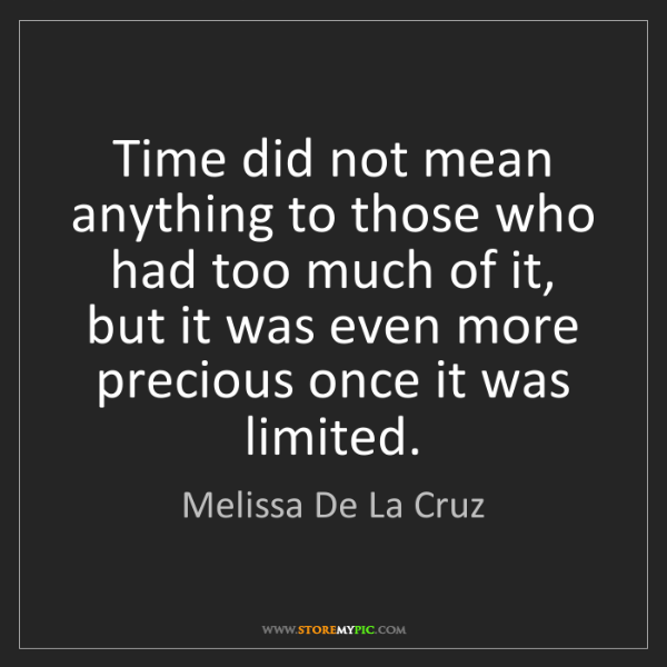 Melissa De La Cruz: Time did not mean anything to those who had too much...