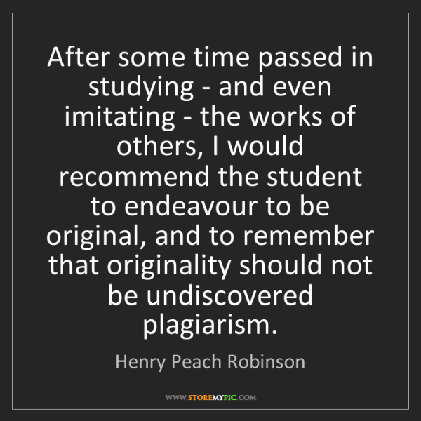 Henry Peach Robinson: After some time passed in studying - and even imitating...
